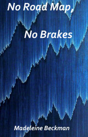 No Road Map, No Brakes by Madeleine Beckman
